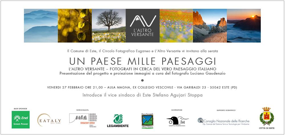 Il Comune di Este, il Circolo Fotografico Euganeo e L'Altro Versante vi invitano alla serata UN PAESE MILLE PAESAGGI  L'ALTRO VERSANTE - FOTOGRAFI IN CERCA DEL VERO PAESAGGIO ITALIANO  VENERDI' 27 FEBBRAIO ORE 21,00 - AULA MAGNA, EX COLLEGIO VESCOVILE, VIA GARIBALDI 23 - 35042 - ESTE (PD).